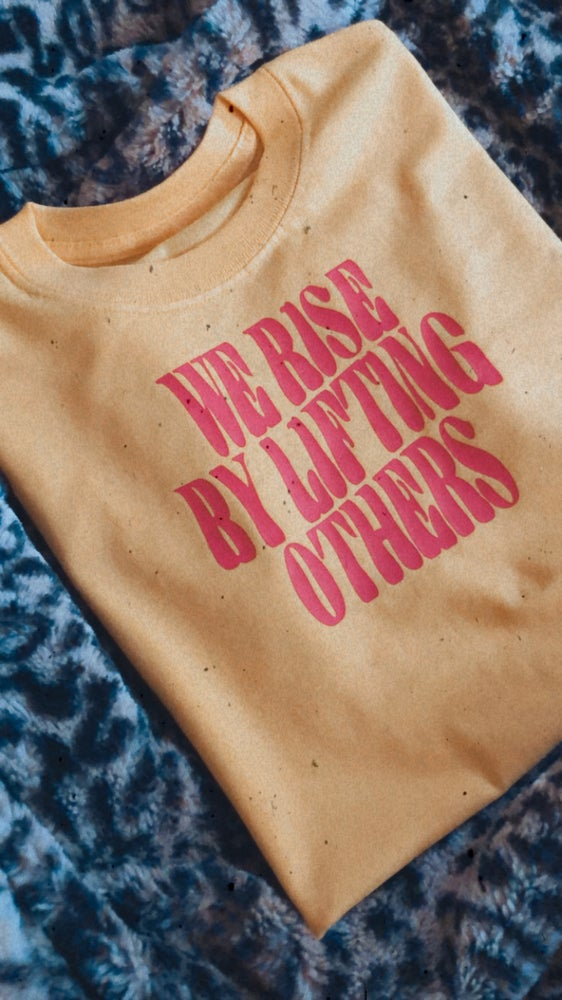 Image of We rise by lifting others tee