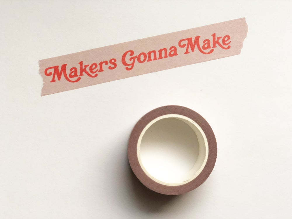 Image of Makers Gonna Make Washi Tape