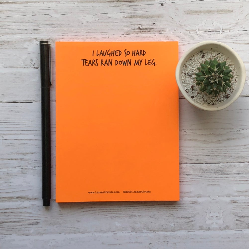 I laughed so hard tears ran down my leg - Just for laughs notepad