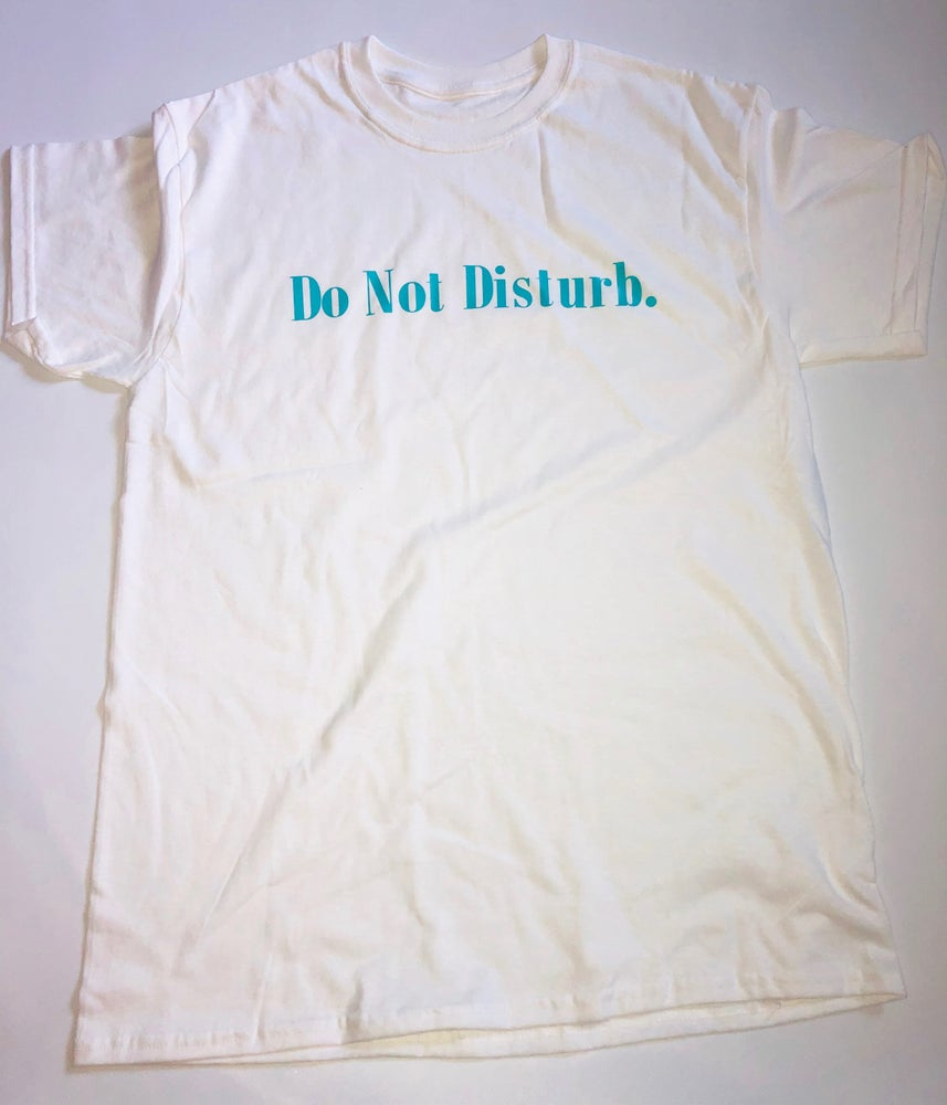 "Image of Everyday Do Not Disturb T Shirt ""Teal on White"""