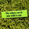 My Other Car Is My Wife's Car Bumper Sticker