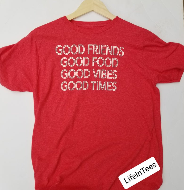 Image of GOOD FRIENDS-GOOD FOOD-GOOD VIBES-GOOD TIMES