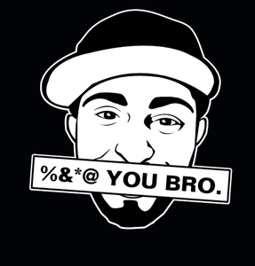 Image of %&*@ YOU BRO T-SHIRT