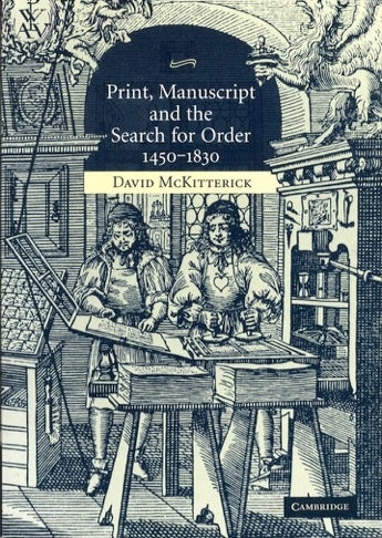 Image of 'Print, Manuscript and the Search for Order, 1450 - 1830' by David McKitterick