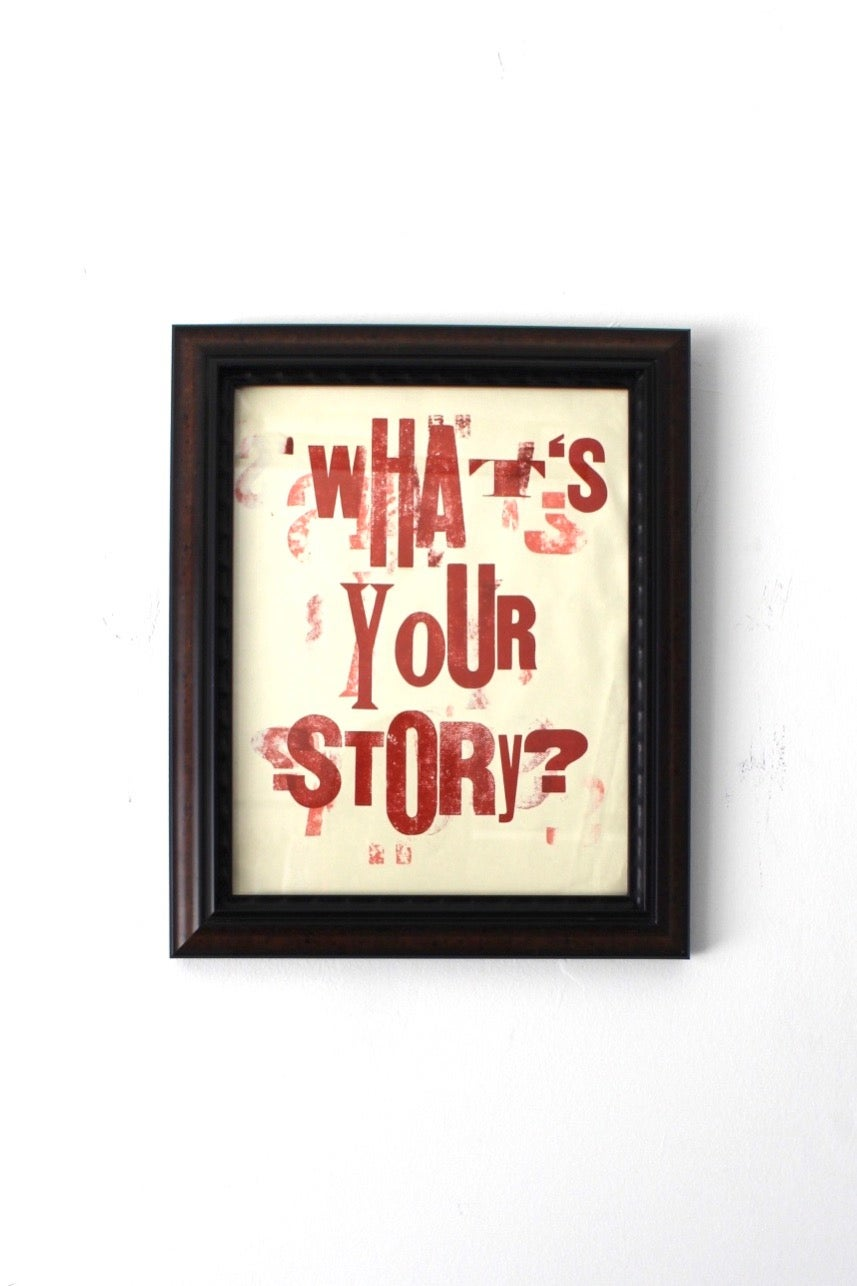 "Image of ""what's your story?"" 14in x 16in framed letterpress print on paper"