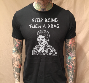 Image of STOP BEING SUCH A DRAG BLACK TEE