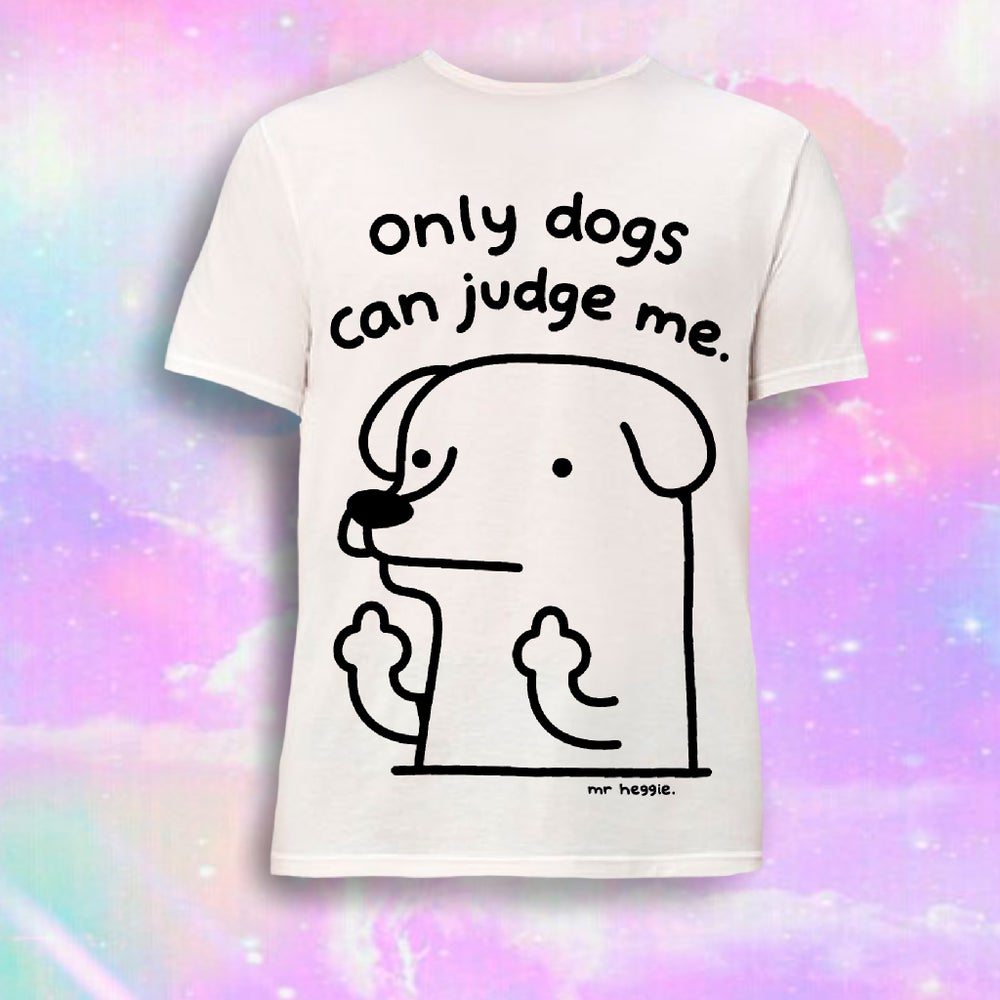 Image of The only dogs can judge me shirt