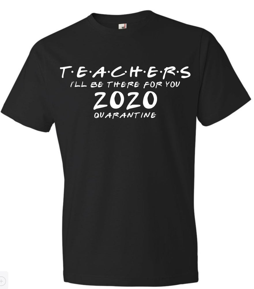 Image of TEACHERS 2020 I'LL BE THERE FOR YOU