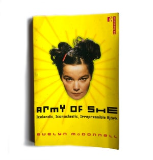 Image of Army of She: Icelandic, Iconoclastic, Irrepressible Bjork by Evelyn McDonnell