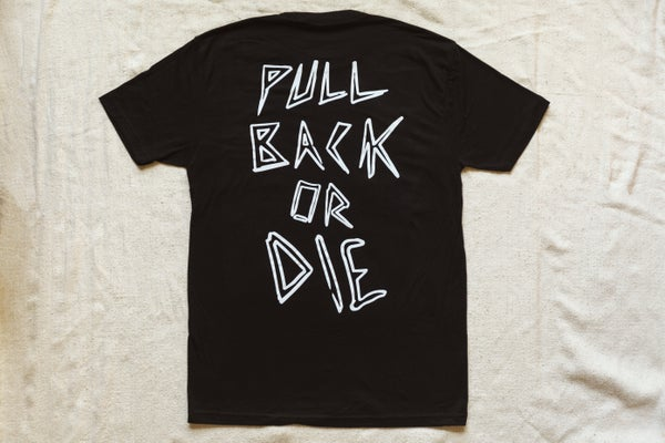 Image of Pull Back or Die T-Shirt