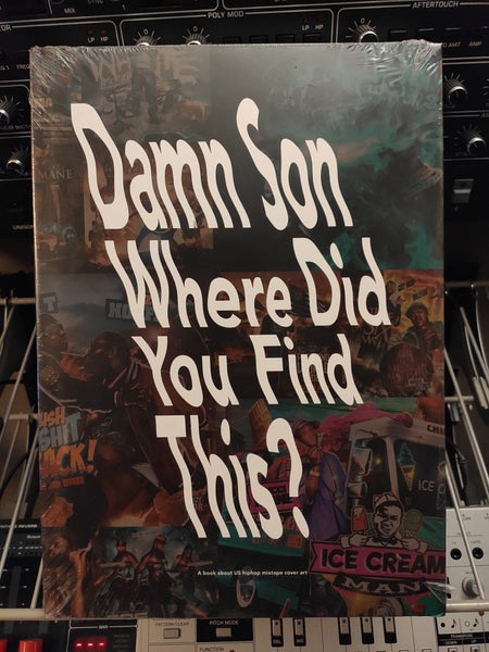 Image of Damn Son Where Did You Find This?: A Book about US Hiphop Mixtape Cover Art