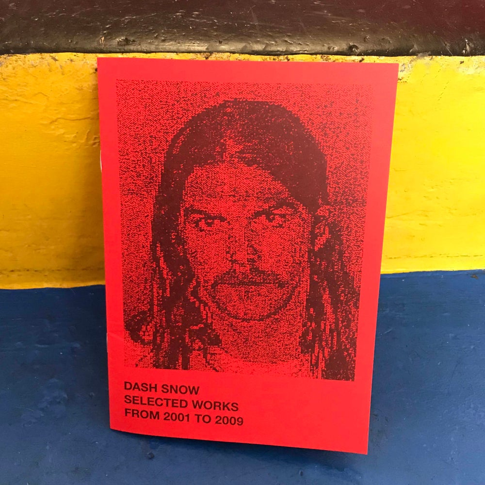 Image of DASH SNOW SELECTED WORKS FROM 2001 TO 2009 / NIEVES & INNEN ZINES