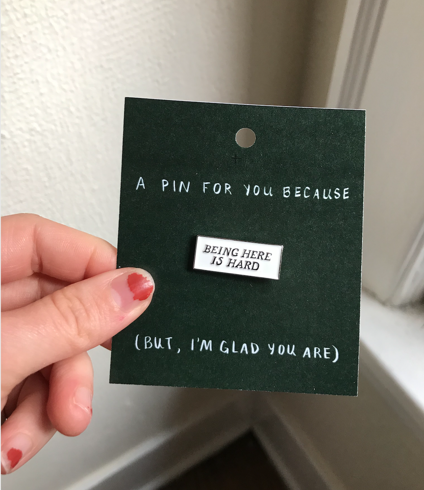 Image of BEING HERE IS HARD Enamel Pin