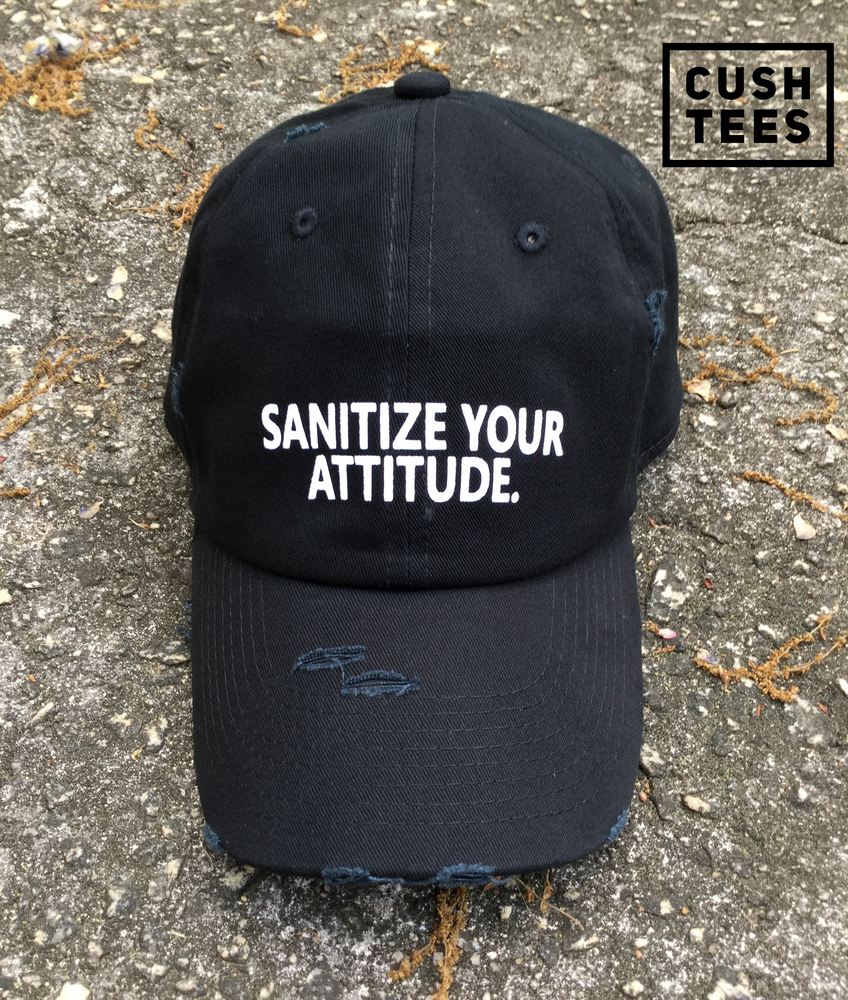 Image of Sanitize your attitude (Dad Hat)