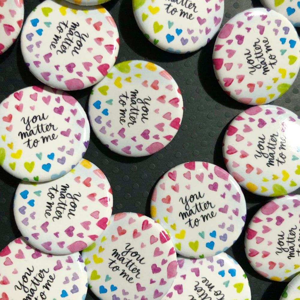 "Image of you matter to me 1.25"" buttons"