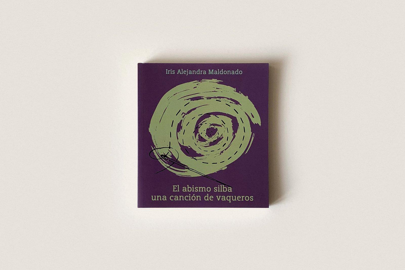 Libro: El abismo silba una canción de vaqueros — Iris Alejandra Maldonado