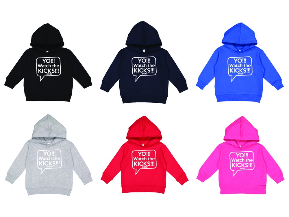 YO !!! WATCH THE KICKS !!! - TODDLER HOODIES