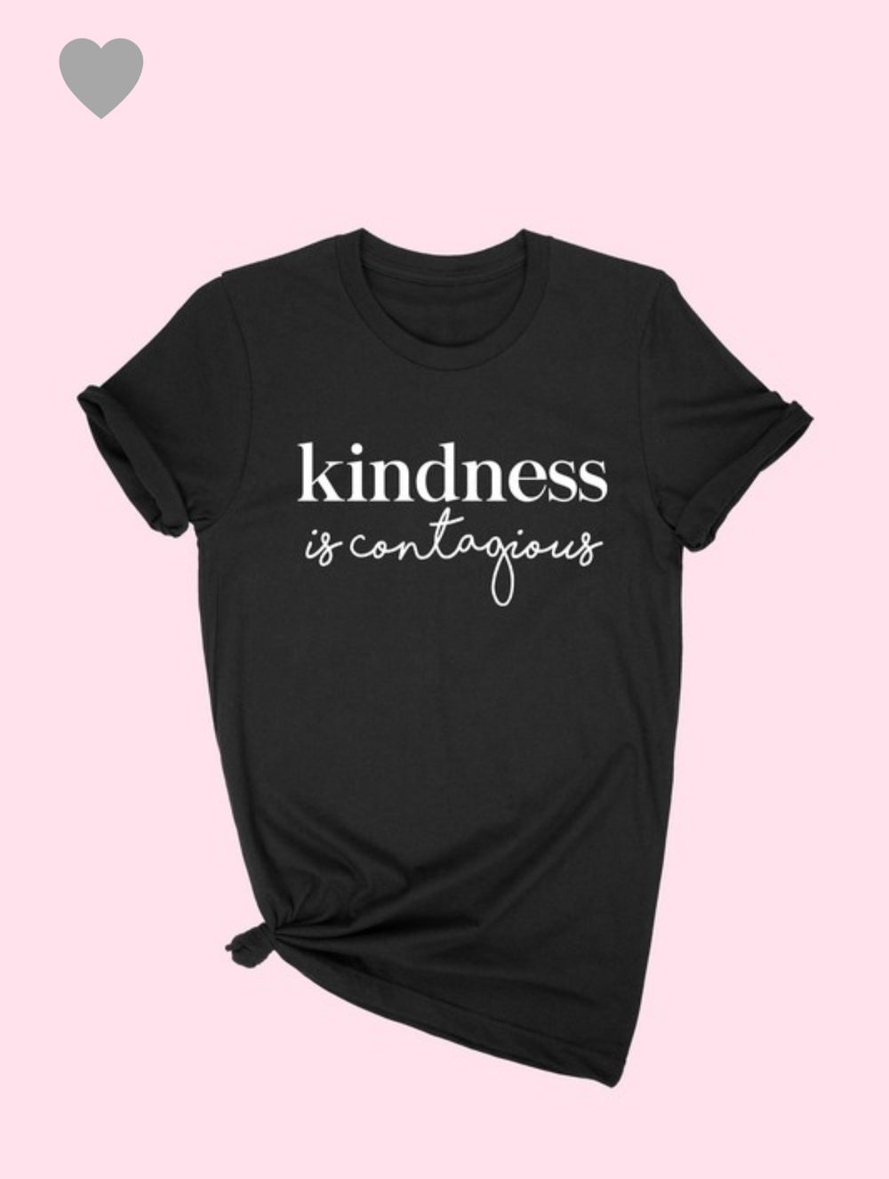 Image of KINDNESS IS CONTAGIOUS TEE