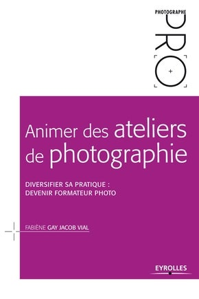 Image of Animer des ateliers de photographie Diversifier sa pratique devenir formateur photo Fabiène Gay Jac