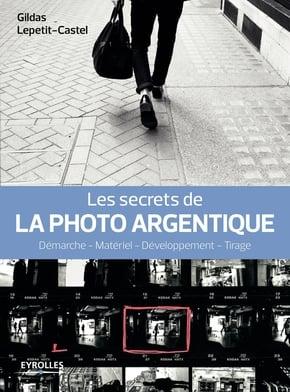 Image of Les secrets de la photo argentique Tirage Gildas Lepetit-Caste