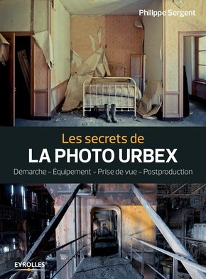 Image of Les secrets de la photo urbex de  Philippe Sergent