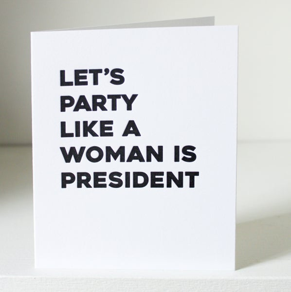 Image of Party like a woman is president, letterpress card
