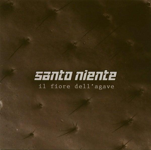 """Image of Santo Niente - """"Il Fiore dell'Agave"""" (2005)"""