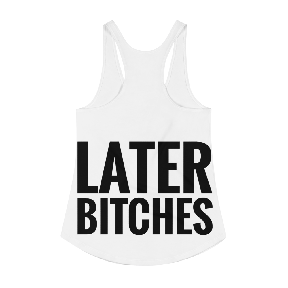 LATER BITCHES Women's Racerback Tank black & white
