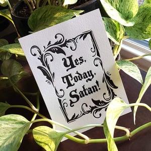 "Yes Today Satan - 5x7"" Letterpress Print"