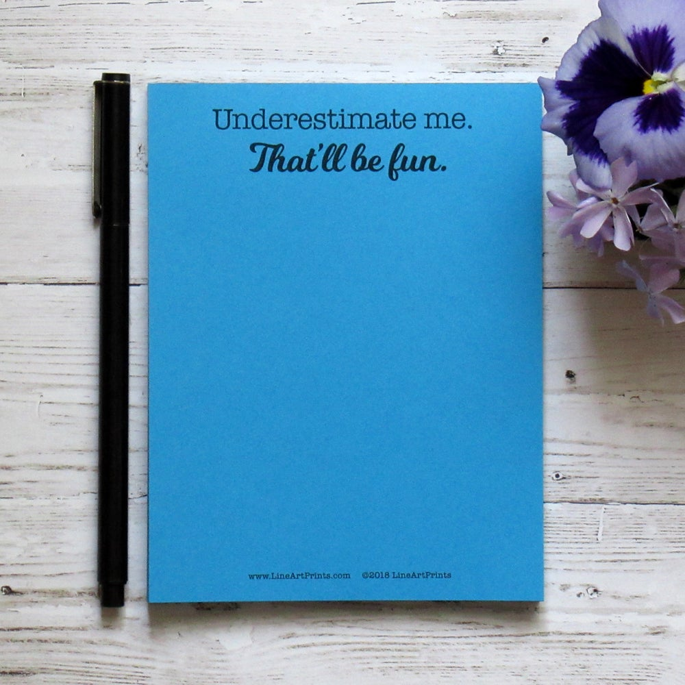 Underestimate me. That'll be fun. - Blue notepad