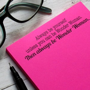 Always be yourself unless you can be Wonder Woman; - Superhero notepad
