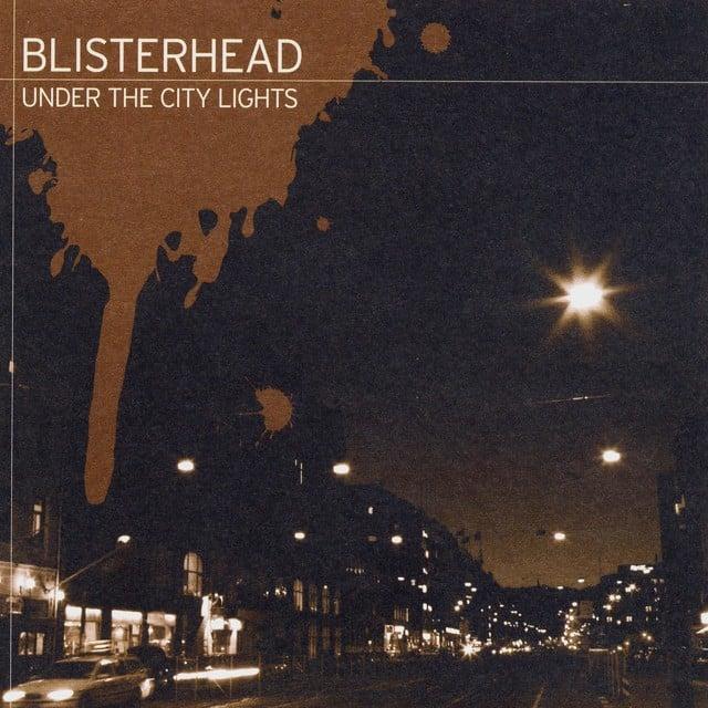 Blisterhead – Under The City Lights