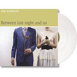 Between Last Night And Us - Vinyl (BRAND NEW Deluxe White Vinyl)