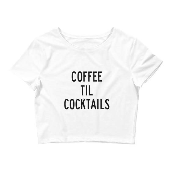 Image of COFFEE TIL COCKTAILS CROPTOP