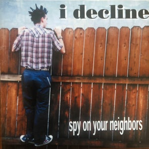 Image of i decline - Spy Of Your Neighbors (Out Of Print)