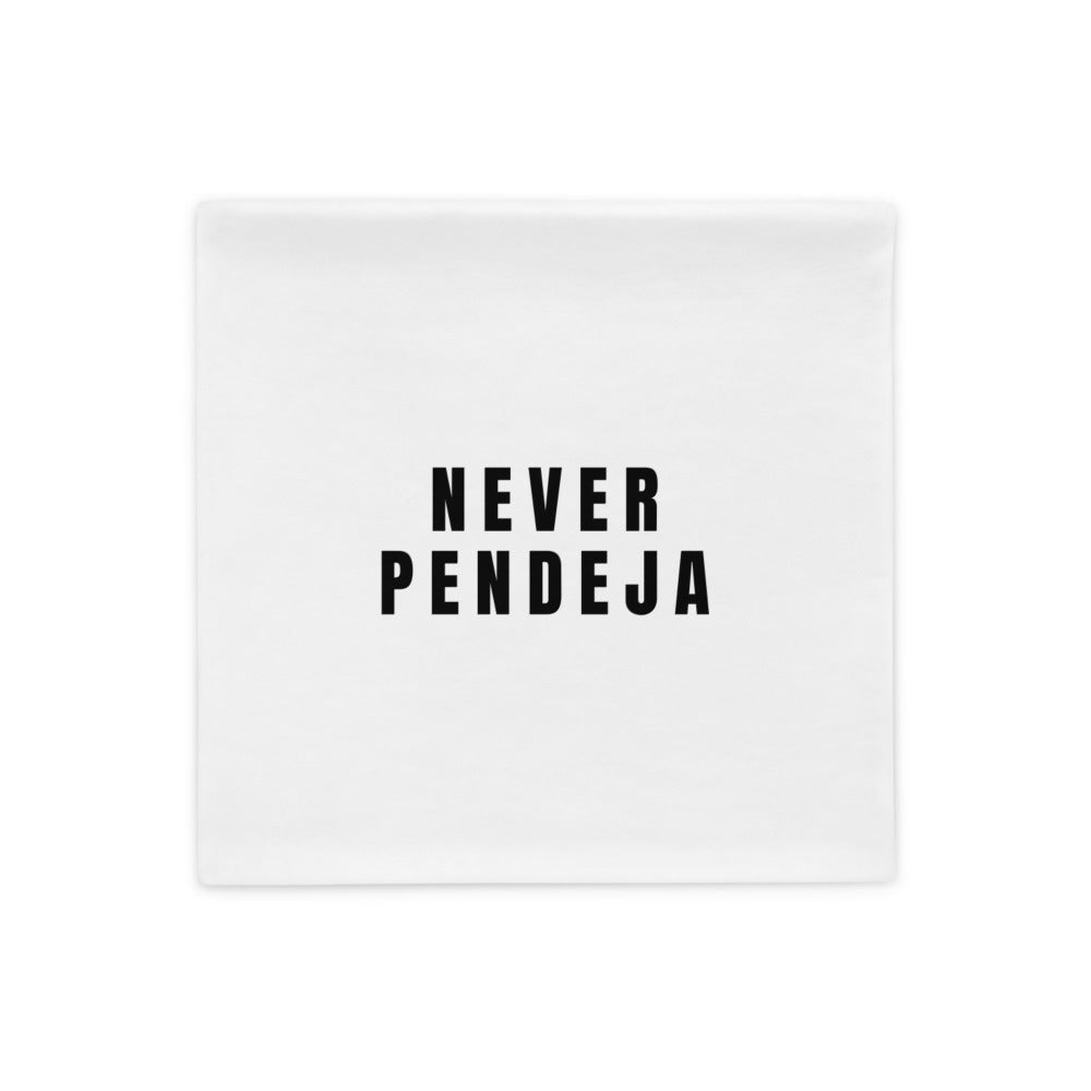 Image of Pillow Case NEVER PENDEJA