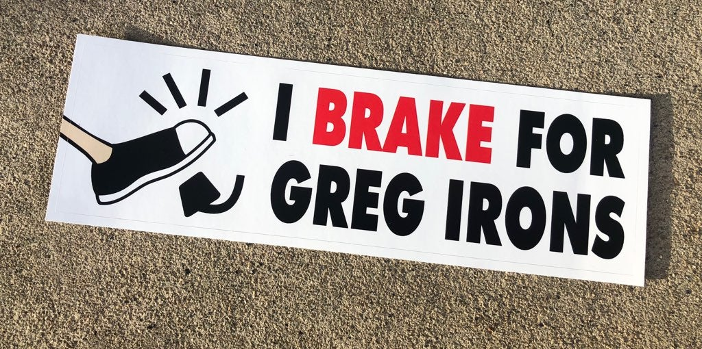 I BRAKE FOR GREG IRONS