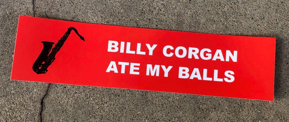 BILLY CORGAN ATE MY BALLS