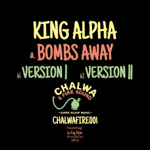 KING ALPHA - BOMBS AWAY + DUB VERSIONS [CHALWAFIRE001]