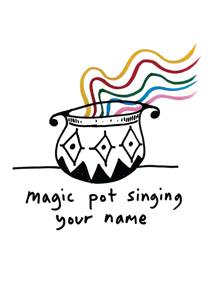 Image of MAGIC POT SINGING YOUR NAME - SIGNED A4 PRINT