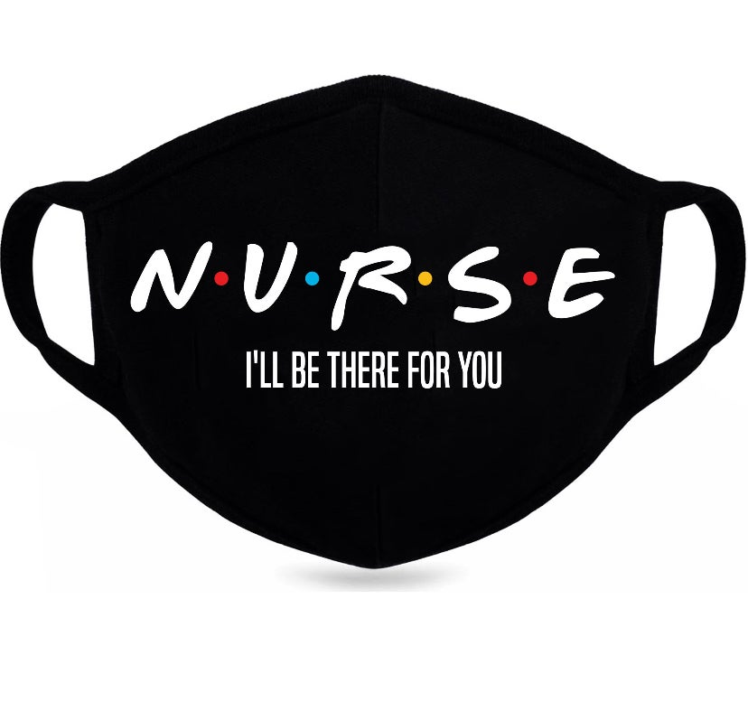 Image of Nurse I'll be there for you mask