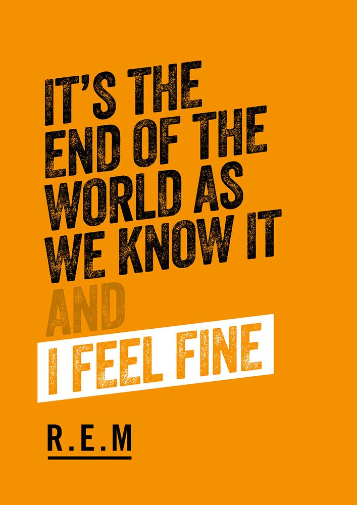 Image of R.E.M - It's the end of the world as we know it (and I feel fine) Poster