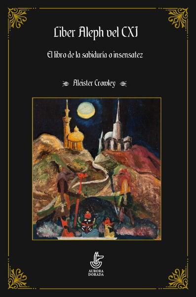 Image of Liber Aleph vel CXI. El libro de la sabiduría o insensatez.