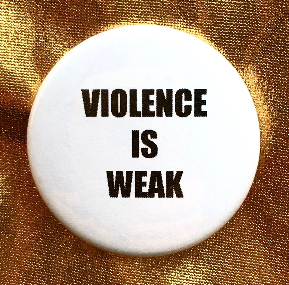 Image of Button #27 (Violence Is Weak)