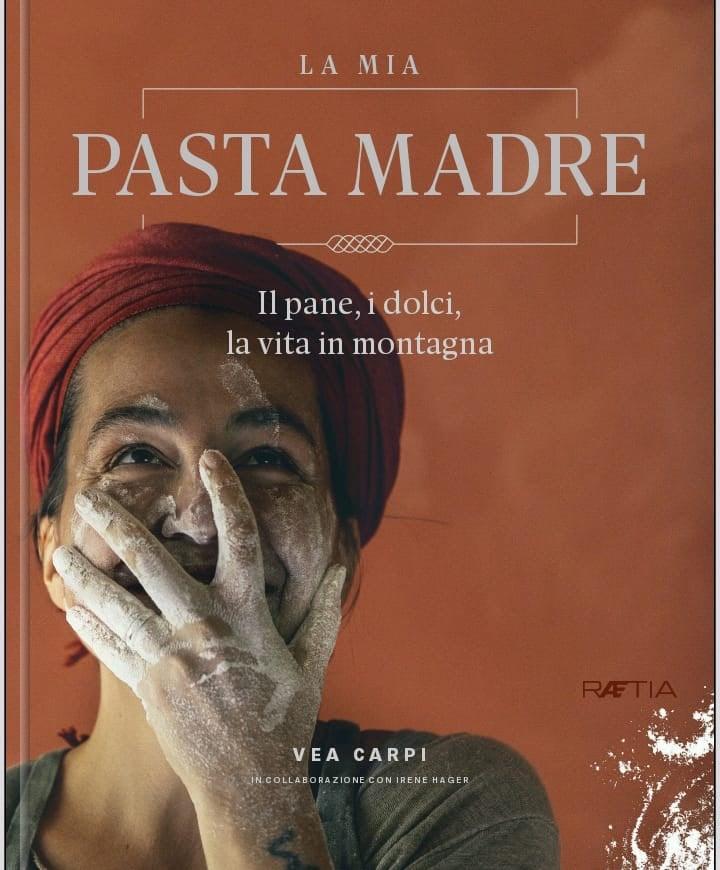 """Image of """"La mia pasta madre: il pane, i dolci, la vita in montagna"""" Ed Raetia, 2020"""
