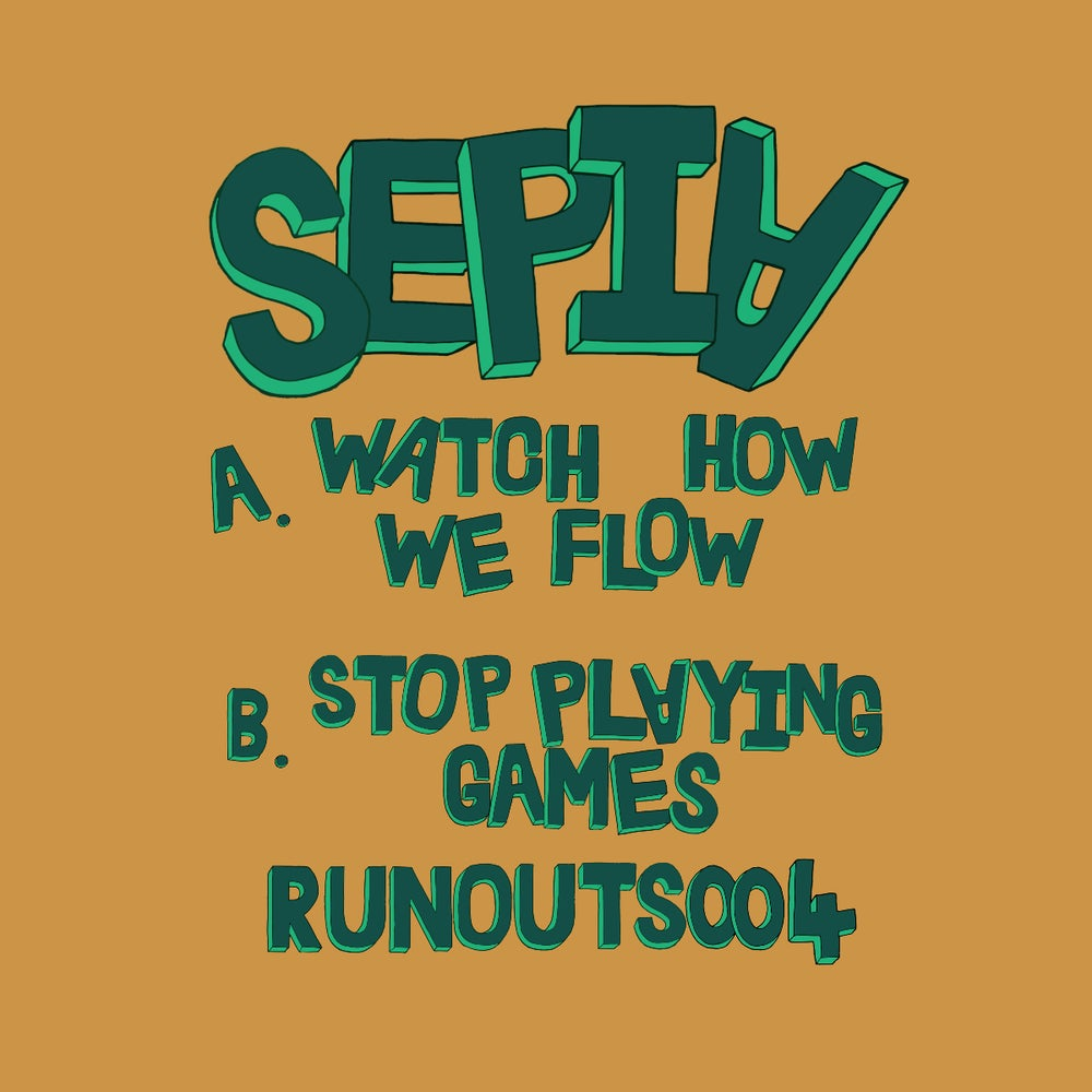 Image of Sepia - Watch How We Flow / Stop Playing Games [RUNOUTS004]