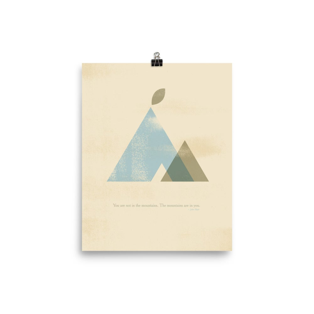 """""""You Are Not In The Mountains, The Mountains Are In You"""" Poster"""