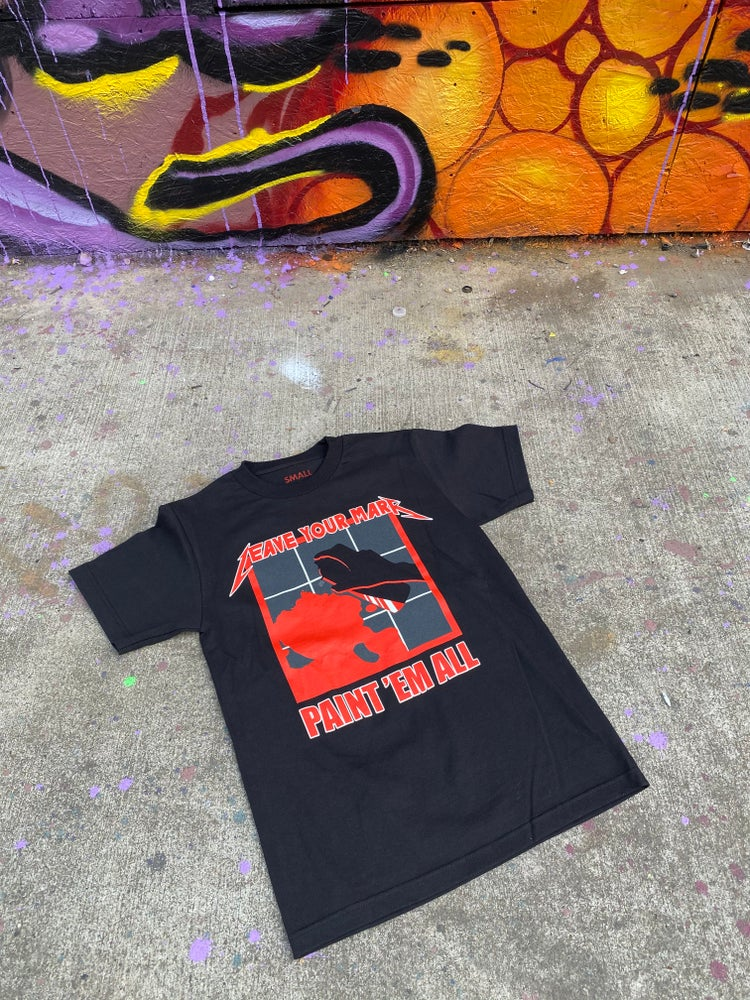 "Leave Your Mark ""Paint Em All""  Tee Shirt"
