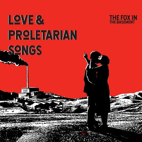 Image of THE FOX IN THE BASEMENT / LOVE & PROLETARIAN SONGS