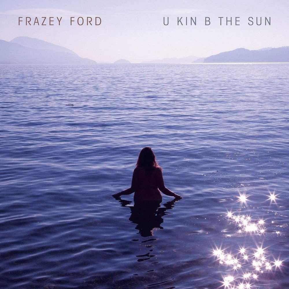 Image of Frazey Ford - U Kin B the Sun